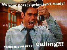 True in hospital pharmacy too! I'll finish verifying the orders and checking the IV's and send them up as soon as you stop calling and asking me where they are!