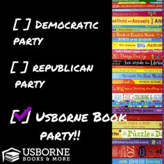 Forget about all this political nonsense! No matter what your political party is, you can always vote for an Usborne Book Party! Whether in your home or online, I can help you earn FREE books! Contact me for more details! https://l4790.myubam.com/Host