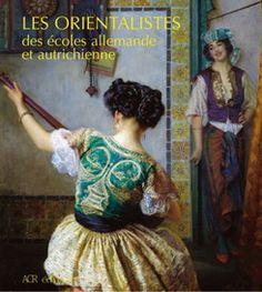 LES ORIENTALISTES DES ECOLES ALLEMANDE ET AUTRICHIENNE - ACR edition