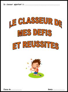 Le classeur de mes défis et réussites (students are involved in the evaluation process and see what they are able to do and what they need to work on).