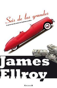 'Seis de los grandes', James Ellroy. Droga, racismo, armas, dinero, mafia. Martin Luther King, Kennedy, el Klan. Las Vegas, Dallas, Vietnam
