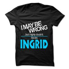 I May Be Wrong But I Highly Doubt It I am... INGRID - 9 - #mens casual shirts #customize hoodies. SATISFACTION GUARANTEED => https://www.sunfrog.com/LifeStyle/I-May-Be-Wrong-But-I-Highly-Doubt-It-I-am-INGRID--99-Cool-Name-Shirt-.html?id=60505