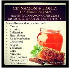 Honey and Cinnamon cures most common illnesses. Who knew?