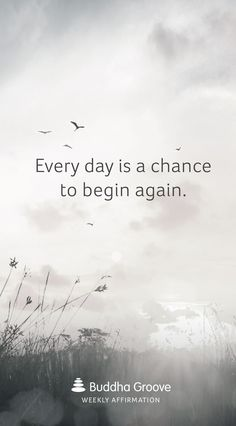 Affirmation for New Beginnings: Every day is a chance to begin again.