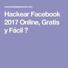 Hackear Facebook 2017 Online, Gratis y Fácil ツ