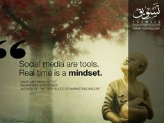 """""""Social Media are tools. Real time is a mindset.""""  DAVID MEERMAN SCOTT MARKETING STRATEGIST AUTHOR OF THE NEW RULES OF MARKETING AND PR"""