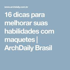 16 dicas para melhorar suas habilidades com maquetes | ArchDaily Brasil