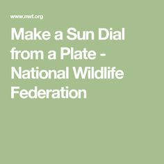 Make a Sun Dial from a Plate - National Wildlife Federation