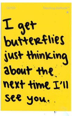 I get butterflies just thinking about the next time Ill see you. #crush #butterflies #love