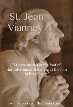 """""""I throw myself at the foot of the tabernacle like a dog at the foot of his master. Catholic Saints, Patron Saints, Roman Catholic, St John Vianney, The Tabernacle, St Therese, Saint Quotes, Pray For Us, Knowing God"""