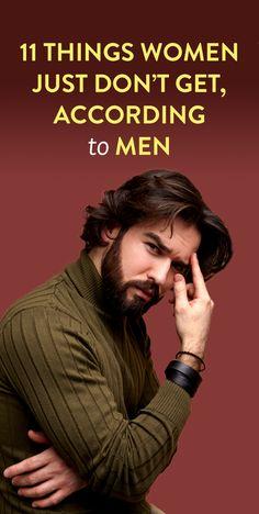 11 Things Women Just Don't Get, According To Men