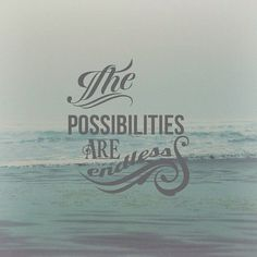 """The possibilities are endless."" #quote #inspiration"