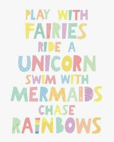 Play with fairies ride a unicorn swim with mermaids chase rainbows Happy Quotes, Great Quotes, Quotes To Live By, Positive Quotes, Me Quotes, Motivational Quotes, Inspirational Quotes, Play Quotes, The Words