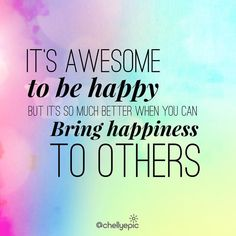 It's awesome to be happy, but it's even better to bring happiness to others. @chellyepic