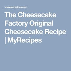 The Cheesecake Factory Original Cheesecake Recipe | MyRecipes