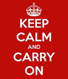 Keep calm and carry on.   Keep calm, keep calm.
