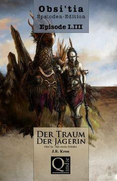 Obsi'tia - Episode I.III: Der Traum der Jägerin von J.R. Kron, http://www.amazon.de/dp/B00IPDERQC/ref=cm_sw_r_pi_dp_eXiltb1B4MPTK