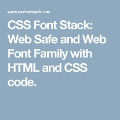 CSS Font Stack: Web Safe and Web Font Family with HTML and CSS code.