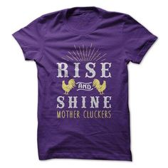 Rise And Shine Mother Cluckers tshirt - 1