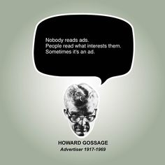 Nobody reads ads. People read what interests them. Sometimes it's an ad. Howard Gossage Inspiration of Startupquote