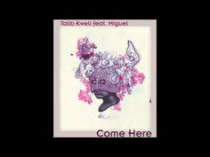 "Talib Kweli ""Come Here"" feat. Miguel (+playlist)"