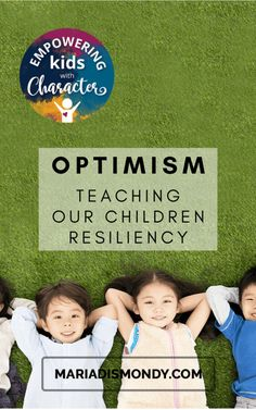 Optimism: Teaching Our Children Resiliency As parents, we really want our children to believe that things can and WILL get better. #Optimism #Resiliency #CharacterTrait