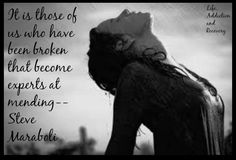 It is those of us who have been broken that become experts at mending