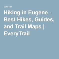 Hiking in Eugene - Best Hikes, Guides, and Trail Maps | EveryTrail