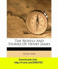 The Novels And Stories Of Henry James (9781248349656) Henry James , ISBN-10: 1248349652  , ISBN-13: 978-1248349656 ,  , tutorials , pdf , ebook , torrent , downloads , rapidshare , filesonic , hotfile , megaupload , fileserve