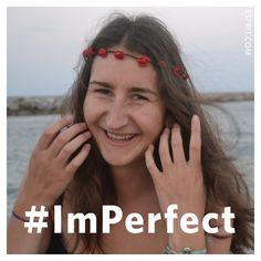 To be beautiful means: to be yourself! #ImPerfect