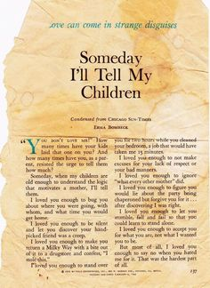 Erma Bombeck - Someday I'll Tell My Children Kids And Parenting, Parenting Hacks, Parenting Quotes, Tough Love Parenting, Dont Love Me, My Love, Not In Love Anymore, Familia Quotes, Just In Case