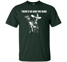THERE'S US AND THE DEAD T-Shirt