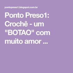 """Ponto Preso1: Crochê - um """"BOTAO"""" com muito amor ..."""