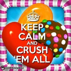 Keep Calm and Crush 'em all Candy Crush Addict, Candy Crush Saga, Candy Crush Cheats, Candy Crush Cakes, Candy Quotes, Crush Humor, Keep Calm Quotes, All Episodes, Geek Humor