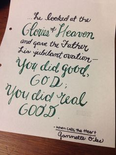 You did good God; you did real good! My fav quote from When Calls the Heart by Janette Oke. #Godisgood #heaven