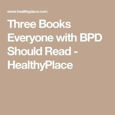 Three Books Everyone with BPD Should Read - HealthyPlace