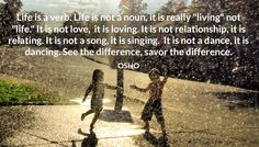 """Life is a verb. Life is not a noun, it is really """"living"""" not """"life."""" It is not…"""