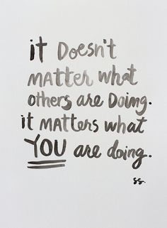 it doesn't matter what others are doing. it matters what YOU are doing