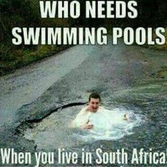 Who needs swimming pools in South Africa? - Enjoy the Shit South Africans Say! News South Africa, South Afrika, Mzansi Memes, African Jokes, Africa Quotes, Funny Images, Funny Pictures, Out Of Africa, Have A Laugh