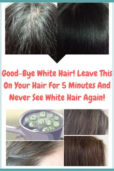 Good-Bye White Hair! Leave This On Your Hair For 5 Minutes And Never See White Hair Again!