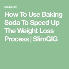 How To Use Baking Soda To Speed Up The Weight Loss Process | SlimGIG