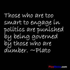 Those who are too smart to engage in politics are punished democracy quote