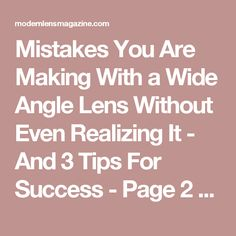 Mistakes You Are Making With a Wide Angle Lens Without Even Realizing It - And 3 Tips For Success - Page 2 of 2 - Modern Lens Magazine