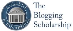 The Blogging College Scholarship - Your blog must contain unique and interesting information about you and/or things you are passionate about.