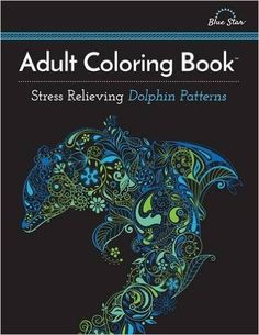 Adult Coloring Book: Stress Relieving Dolphin Patterns by Adult Coloring Book Artists.