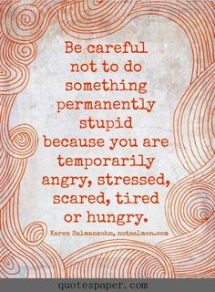 Be careful not to do something permanently stupid #quotes #sayings
