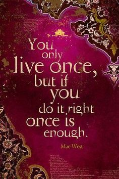 You only live once, but if you do it right once is enough - Mae West Words Quotes, Wise Words, Me Quotes, Sayings, Daily Quotes, Great Quotes, Inspirational Quotes, Motivational Quotes, Mae West