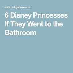 6 Disney Princesses If They Went to the Bathroom