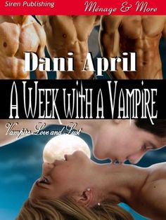 A Week with a Vampire [Vampire Love and Lust 1] (Siren Publishing Menage and More) by Dani April, http://www.amazon.com/dp/B007ZRXS3M/ref=cm_sw_r_pi_dp_BoGltb0T4YQ32
