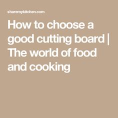 How to choose a good cutting board  | The world of food and cooking